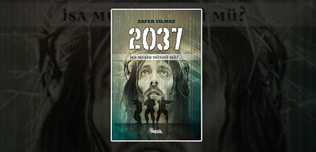 2037 İsa Mesih Döndü Mü Kitabı Özeti