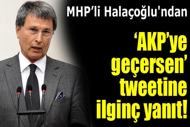 Halaçoğlundan AKPye Geçersen Tweetine Cevap Aklımı Yemedim