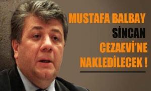 Mustafa Balbay Sincan Cezaevine Nakledilecek
