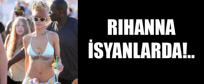 Rihanna İsyan Etti..